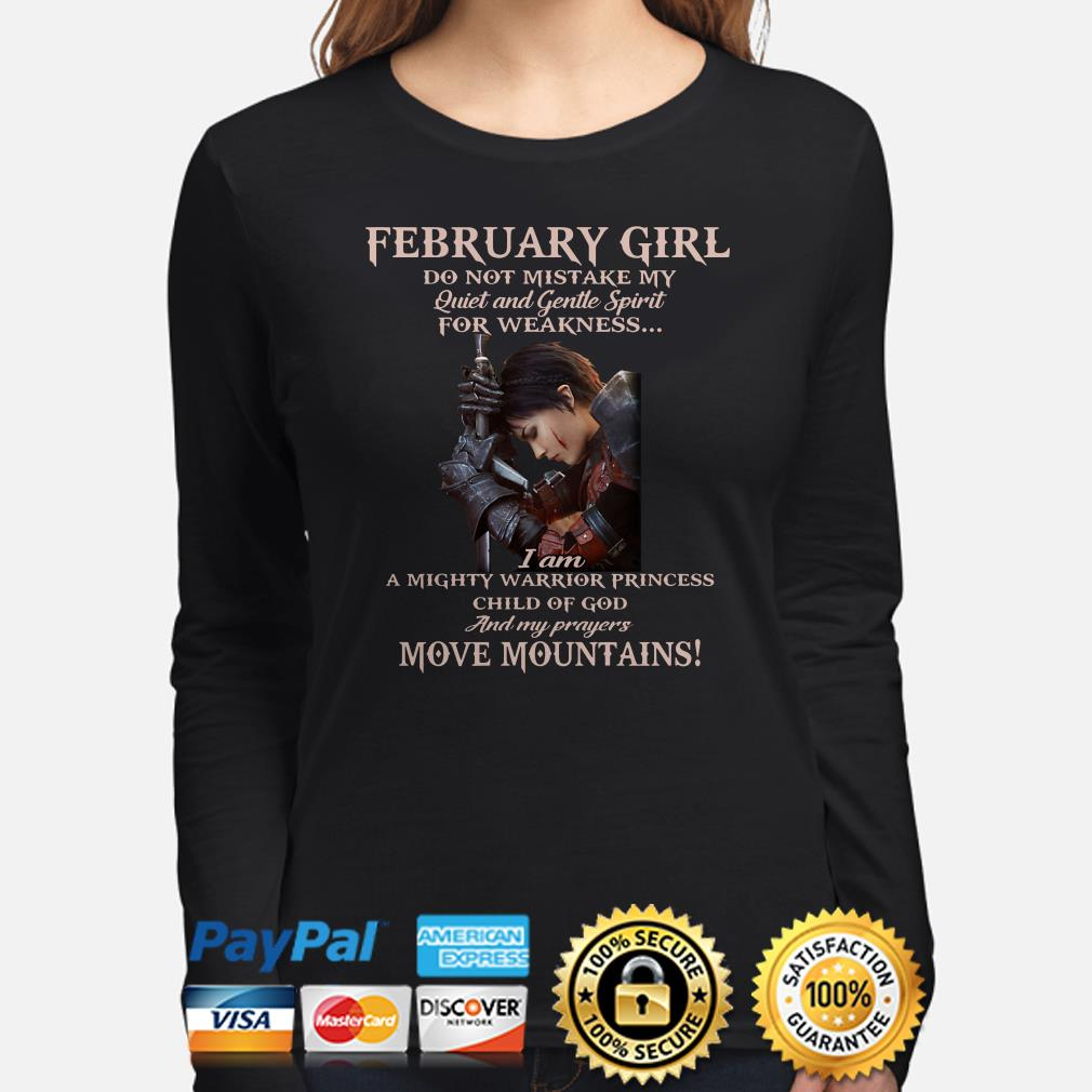 Warrior February girl do not mistake my quiet and gentle spirit for weakness Long sleeve