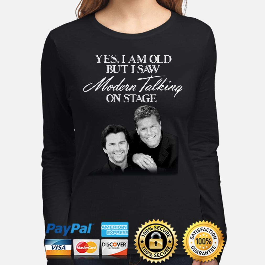 Yes I am old but I saw Modern Talking on stage long sleeve