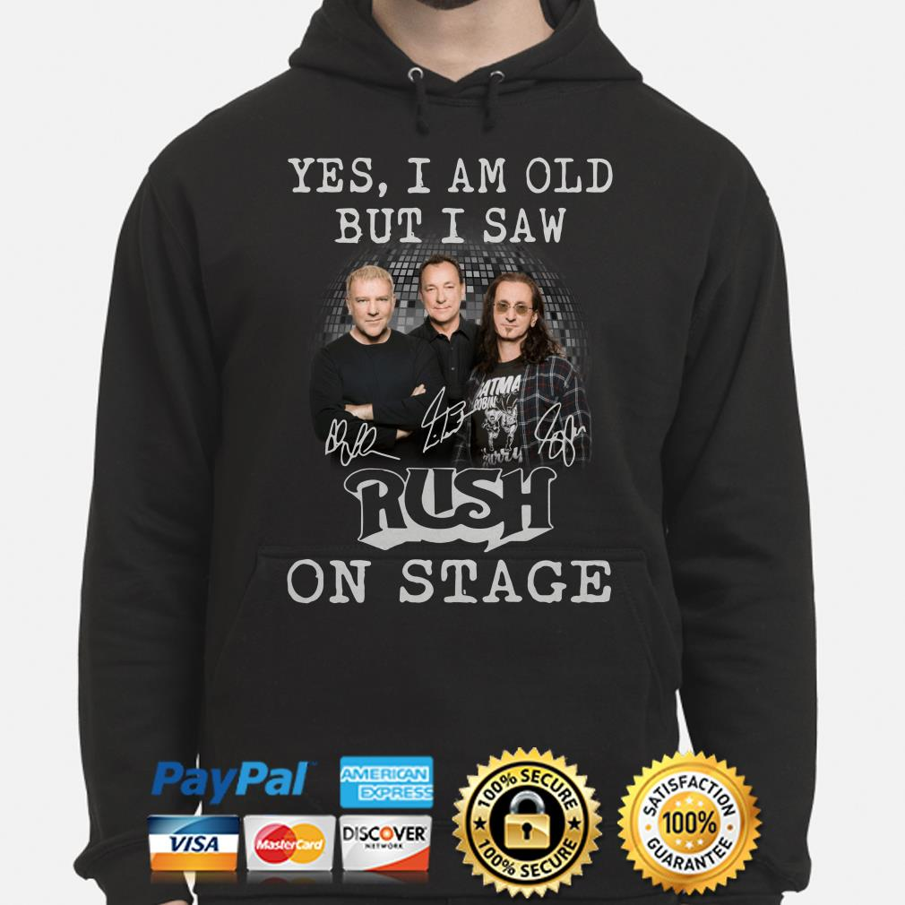 Yes I am old but I saw Rush in stage signatures hoodie