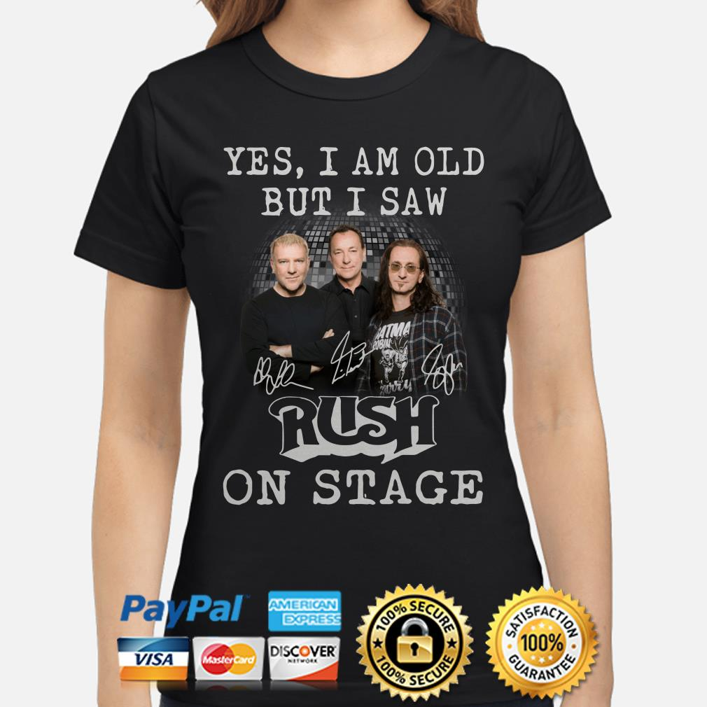 Yes I am old but I saw Rush in stage signatures ladies shirt