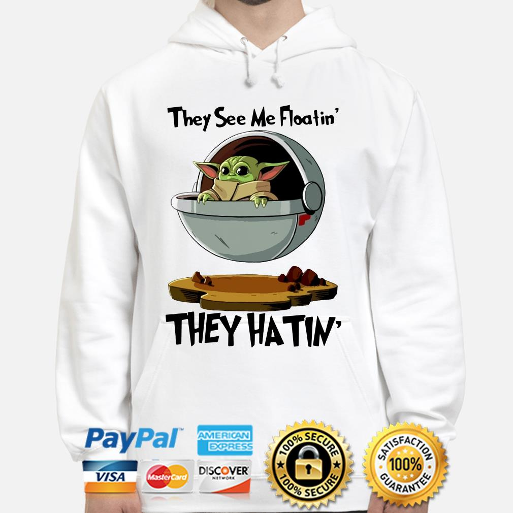 Baby Yoda the see me floatin' they hatin' Hoodie