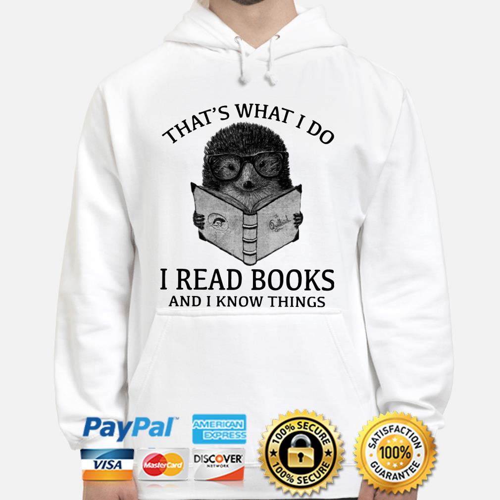 Hedgehog that's what I do I read books and I know things Hoodie