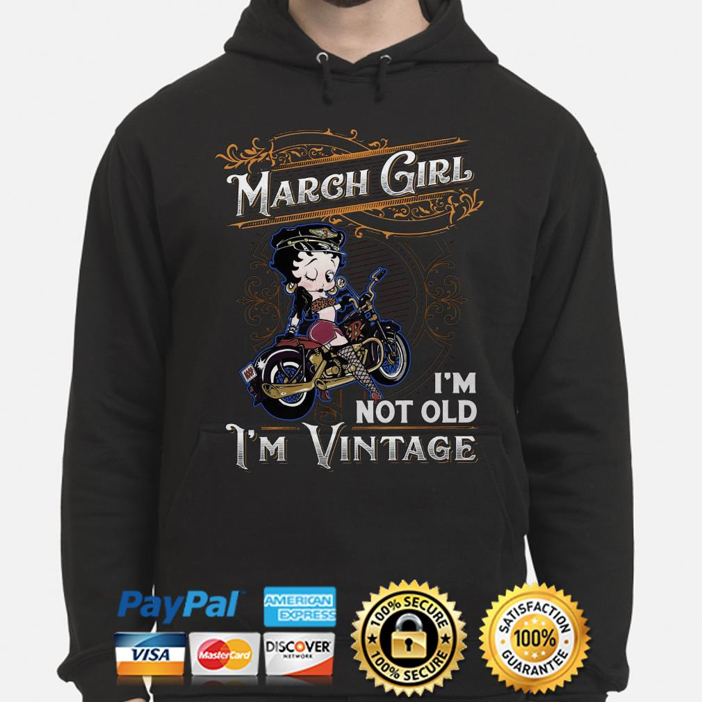 Betty Boops March girl I'm not old I'm vintage Hoodie