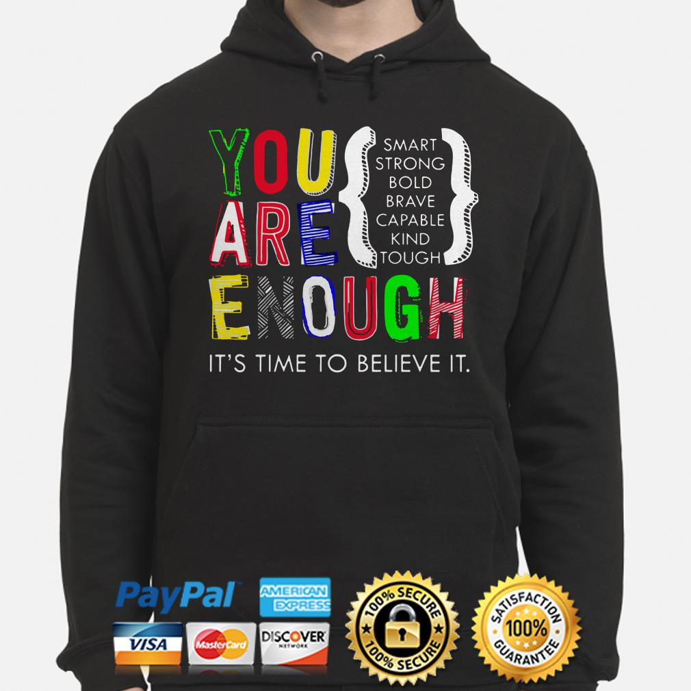 You are enough smart strong bold it's time to believe it Hoodie