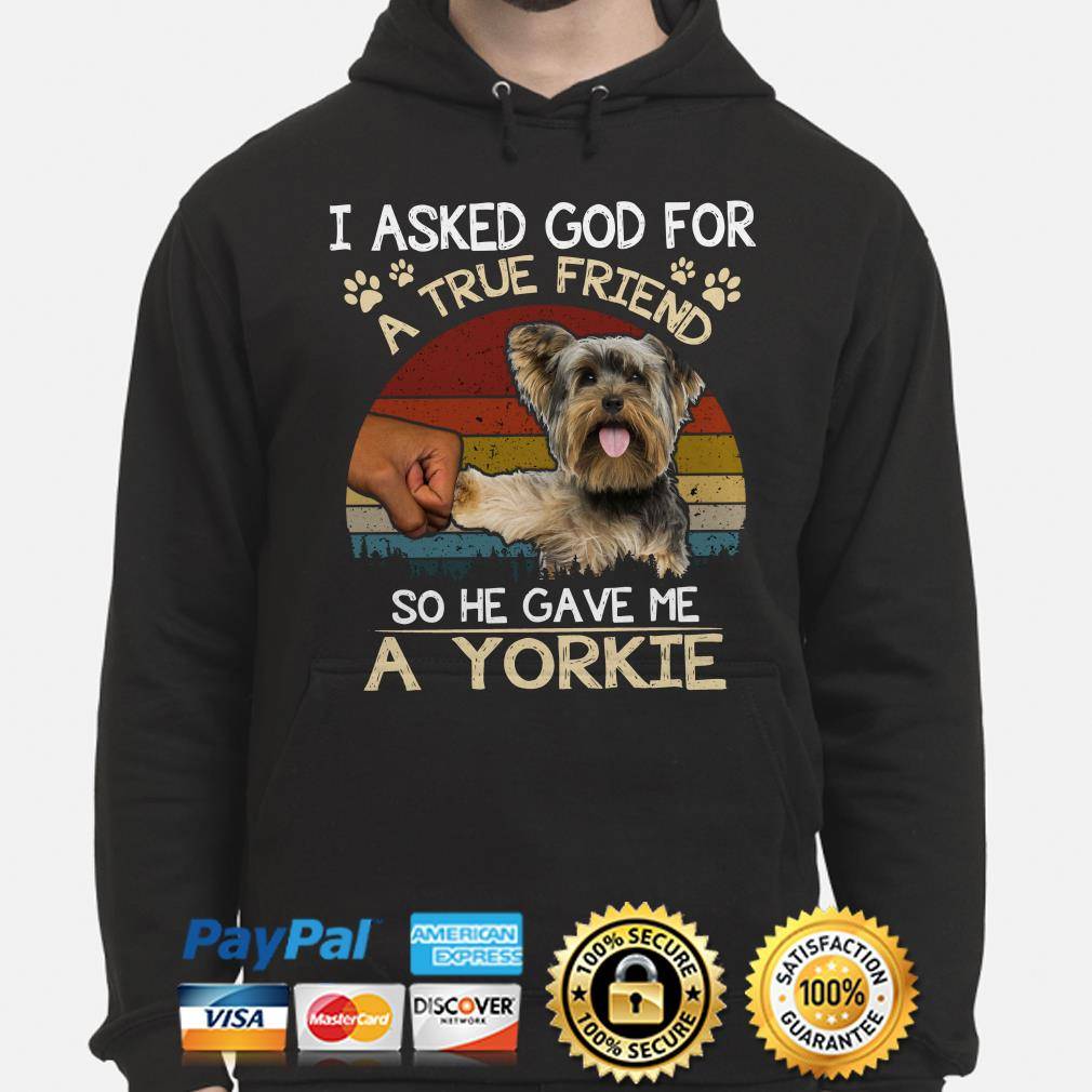 I Asked God For A True Friend So He Gave Me A Yorkie Vintage Hoodie