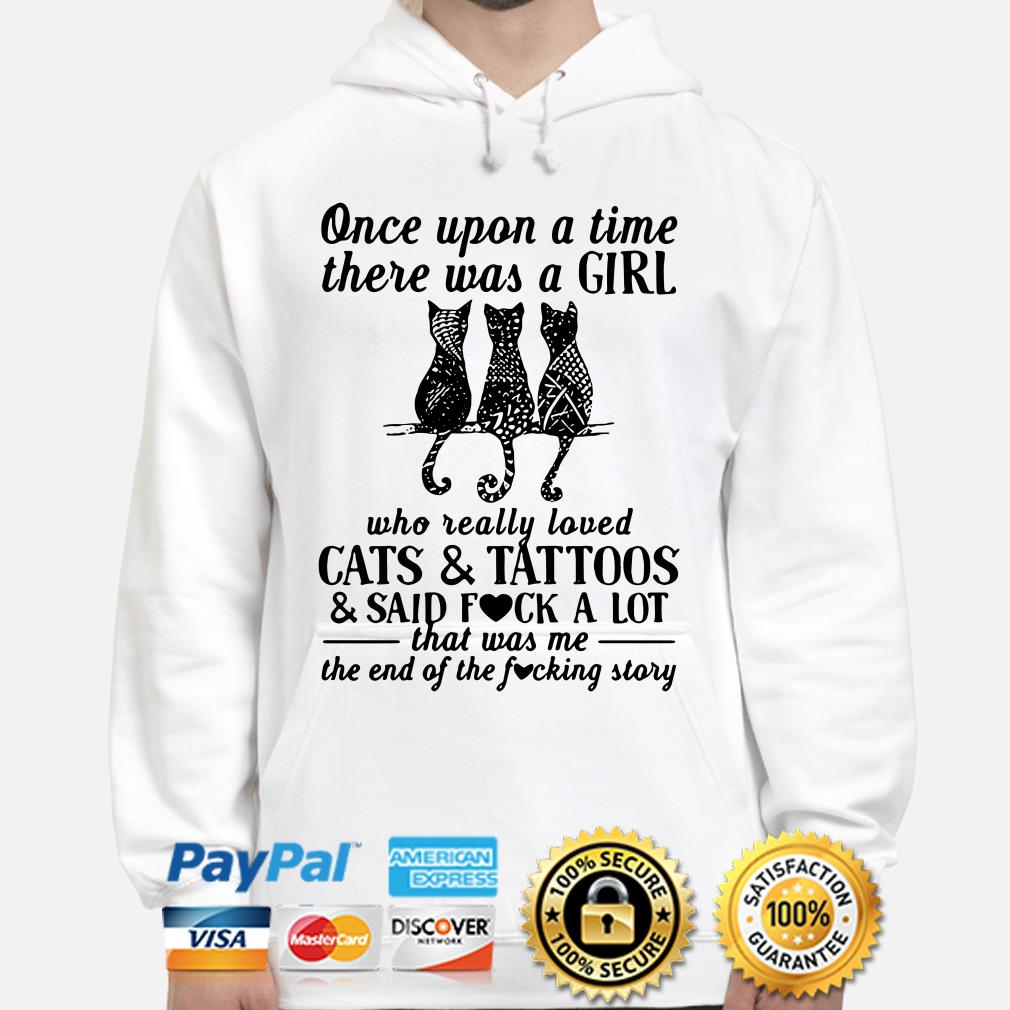 Once upon a time there was a girl who really loved cats and tattoos and said fuck a lot Hoodie