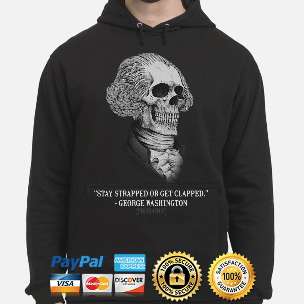Stay Strapped Or Get Clapped George Washington Hoodie