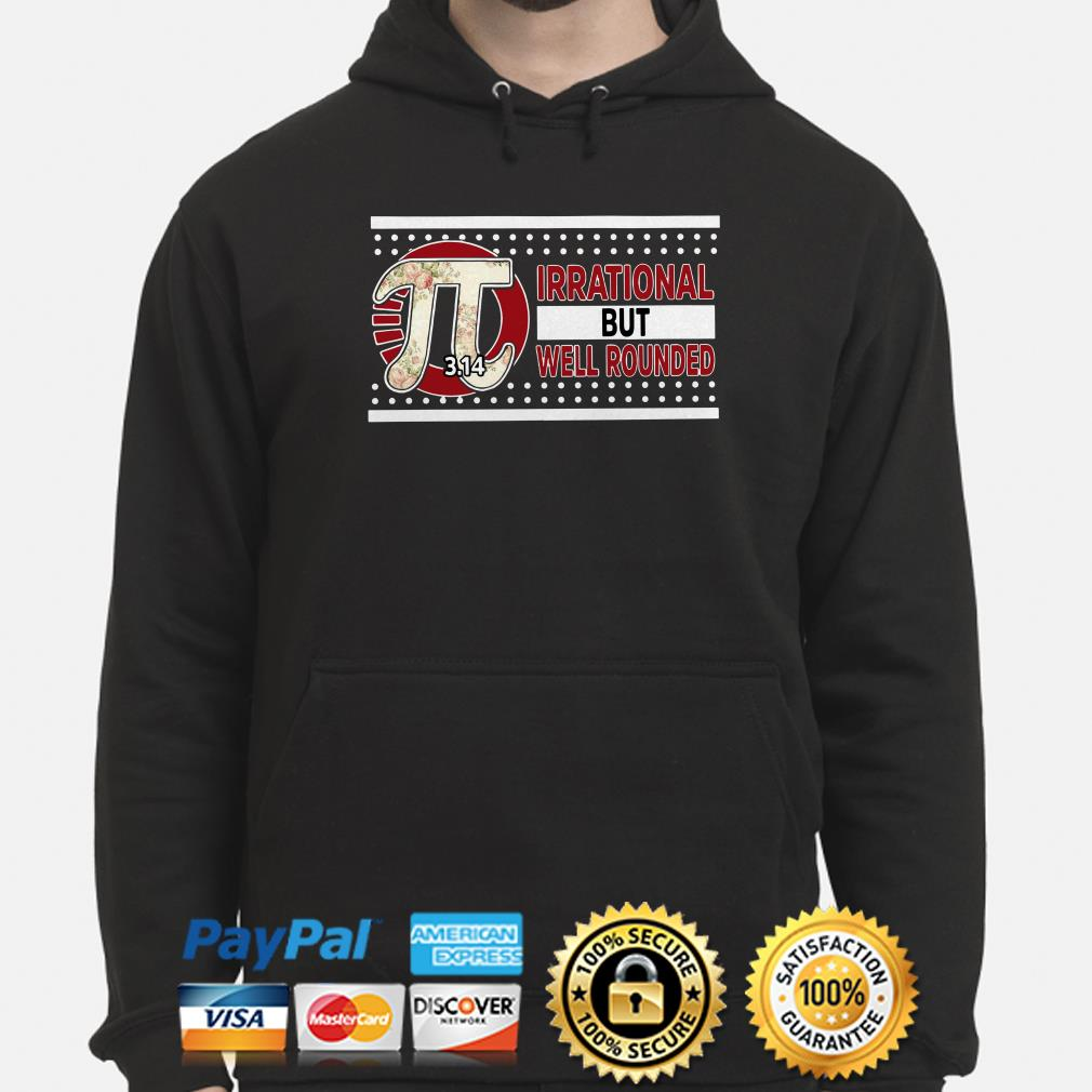 Pi irrational but well rounded Hoodie