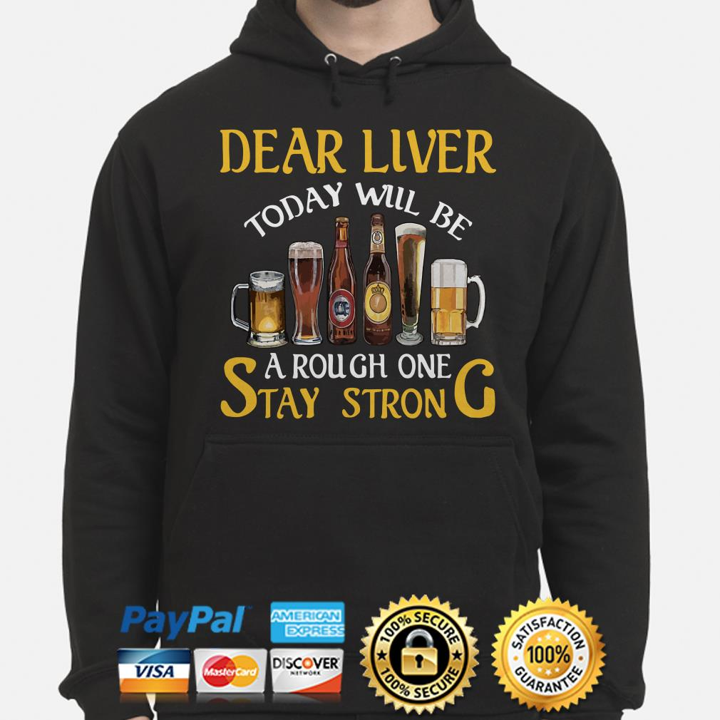 Dear liver today will be a rough one stay strong Beers Hoodie