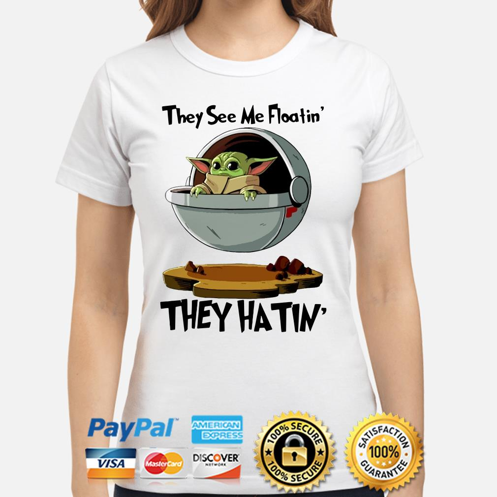 Baby Yoda the see me floatin' they hatin' Ladies shirt