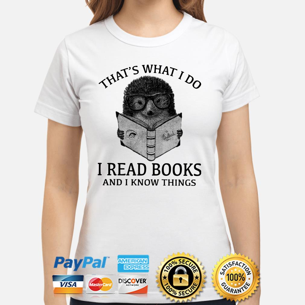 Hedgehog that's what I do I read books and I know things Ladies shirt