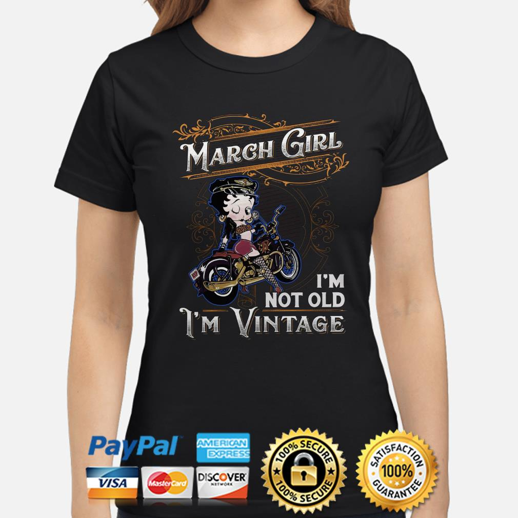 Betty Boops March girl I'm not old I'm vintage Ladies shirt