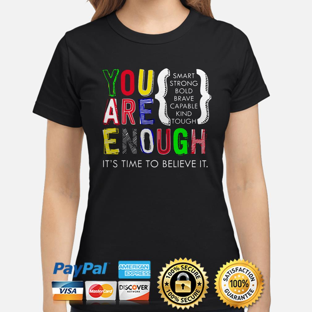 You are enough smart strong bold it's time to believe it Ladies shirt