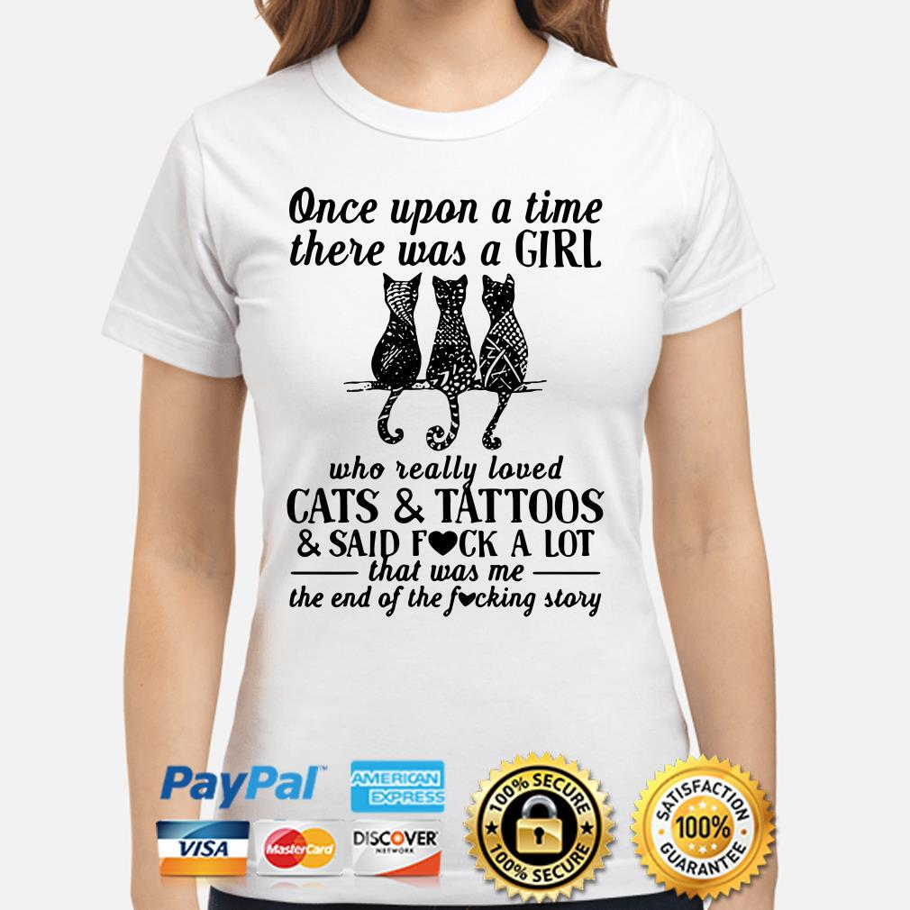 Once upon a time there was a girl who really loved cats and tattoos and said fuck a lot Ladies shirt
