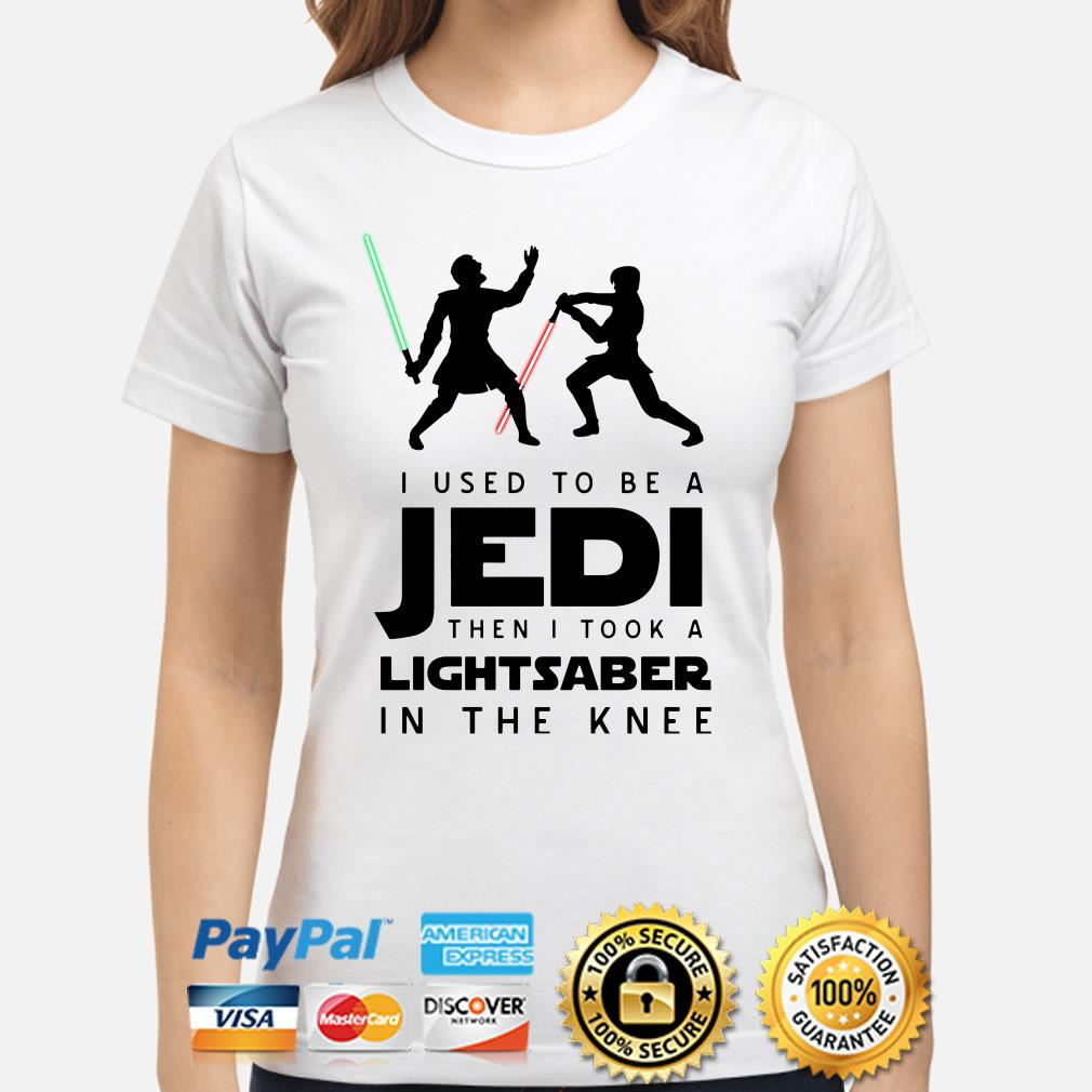 I use to be a Jedi then I took a Lightsaber in the Knee Ladies shirt