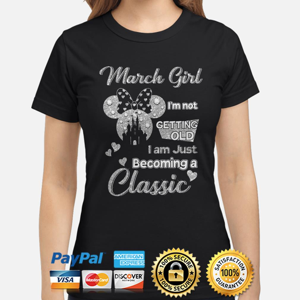 Minnie March girl I'm not getting old I am becoming a classic Ladies  shirt