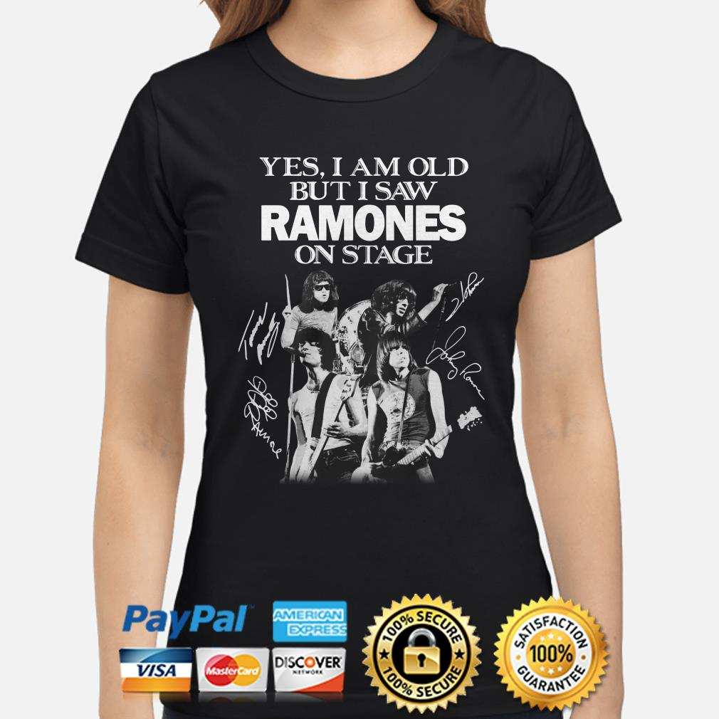 Yes I am old but I saw Ramones on stage signature Ladies shirt
