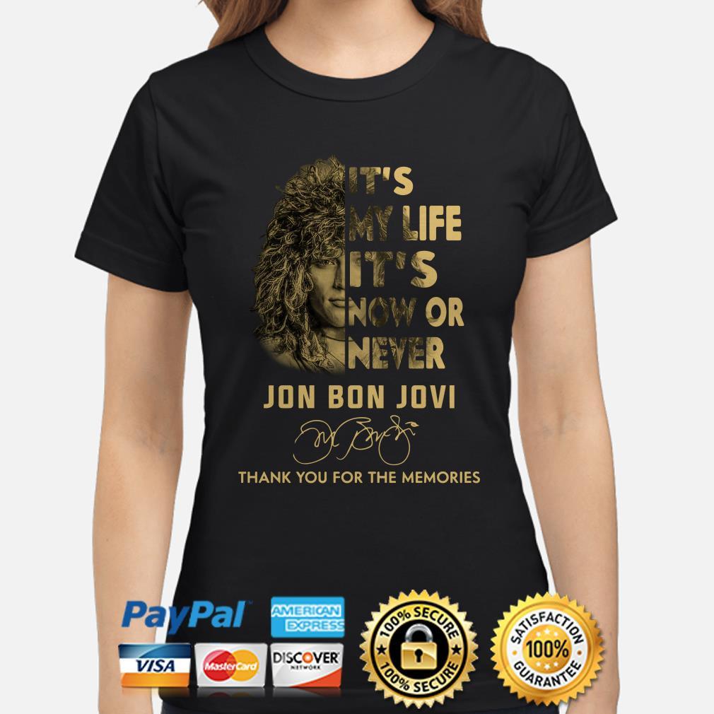 It's my life it's now or never Jon Bon Jovi signature Ladies shirt