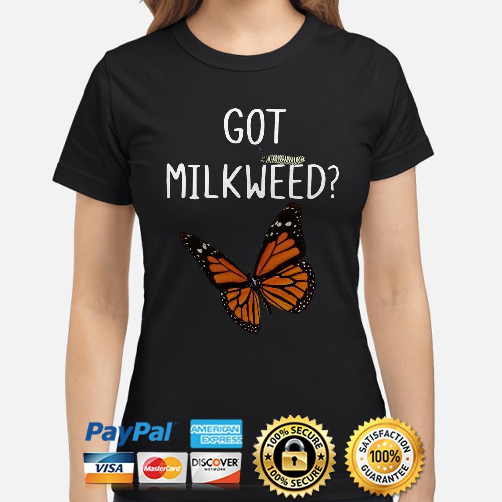 Got Milkweed butterfly bug Ladies shirt