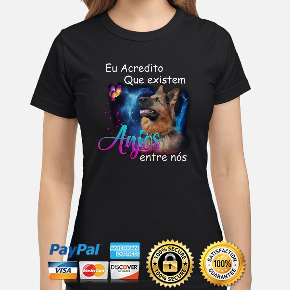 German Shepherd Eu acredito que existem anjos entre nos Ladies shirt
