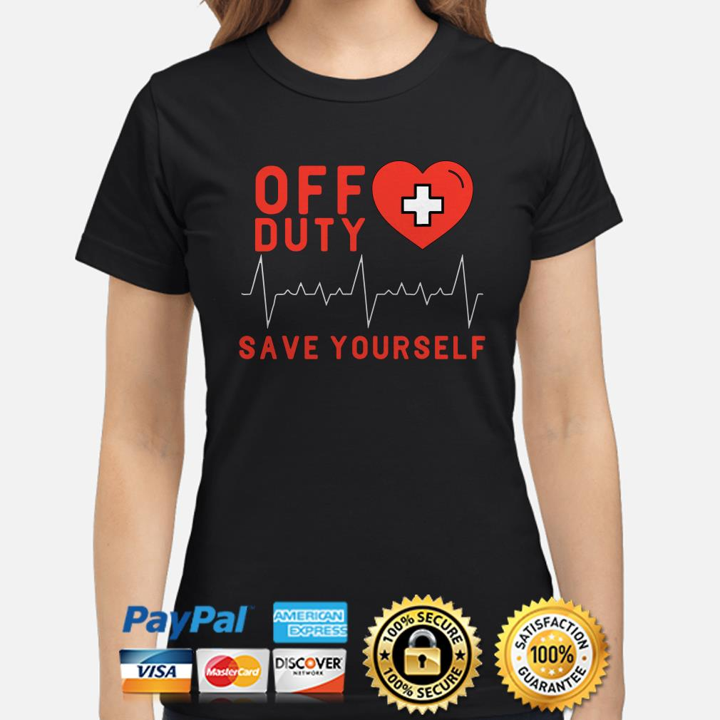 Off duty save yourself heartbeat Ladies shirt