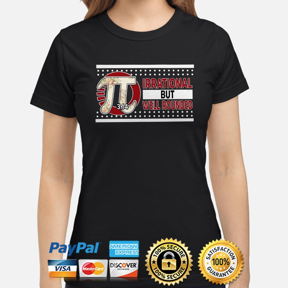 Pi irrational but well rounded Ladies shirt