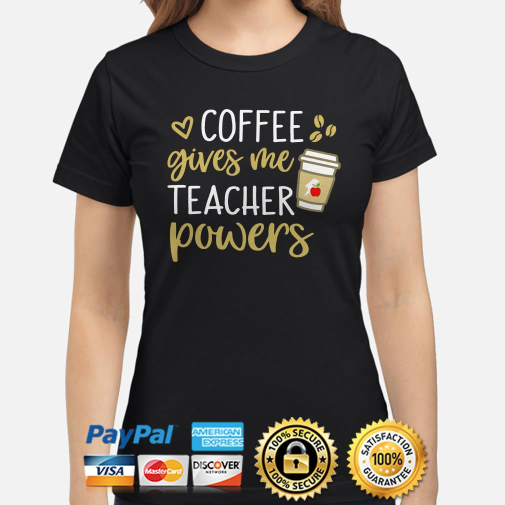 Coffee gives me teacher powers Ladies shirt