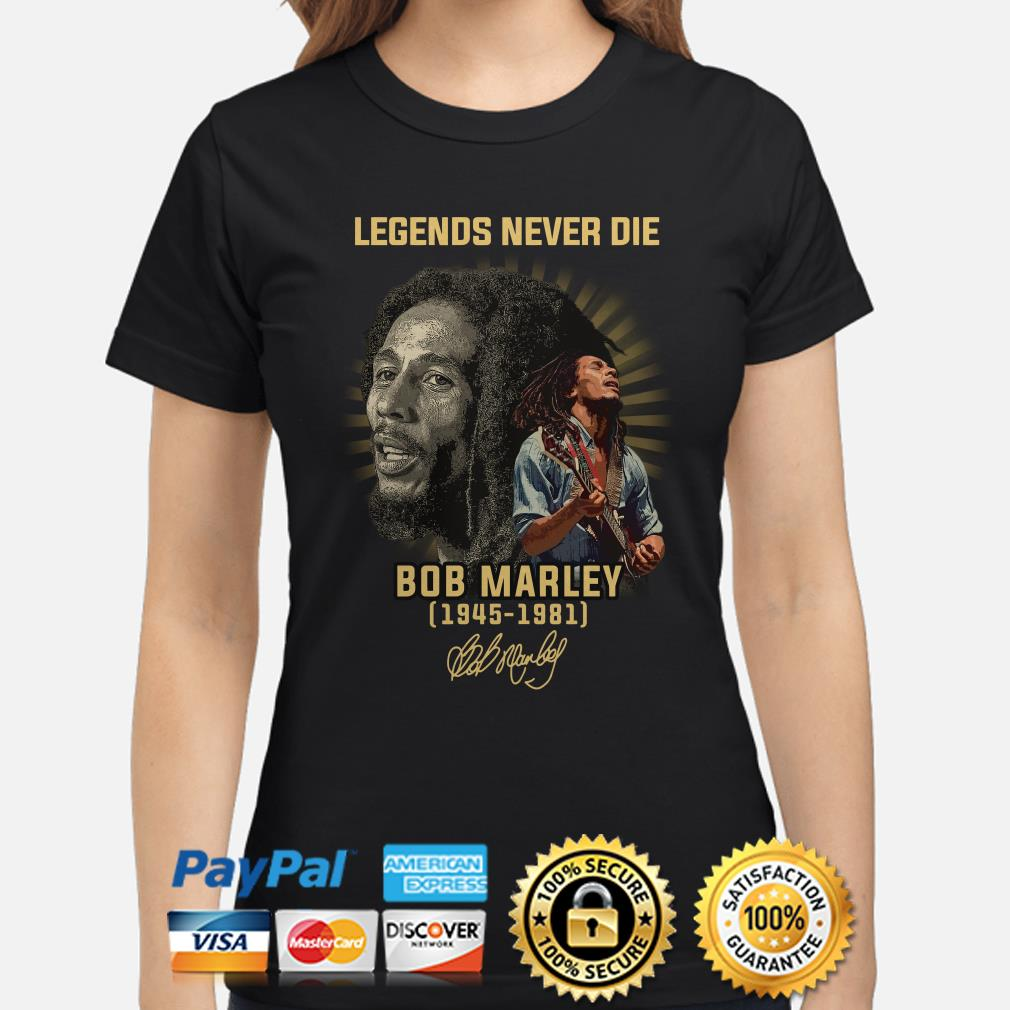 Legends Never die Bob Marley 1945 1981 signature Ladies shirt