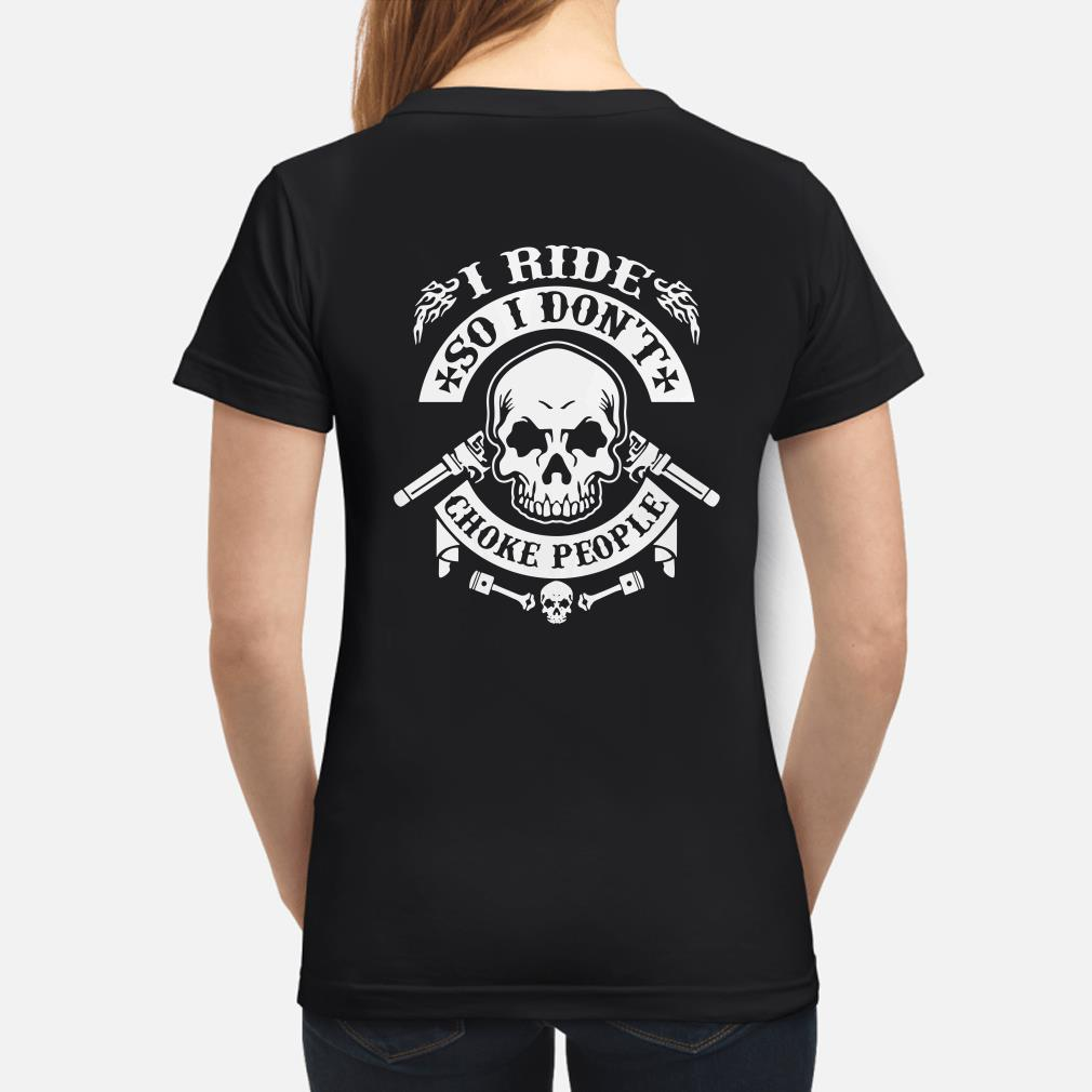 Skull I ride so I don't choke people Ladies shirt