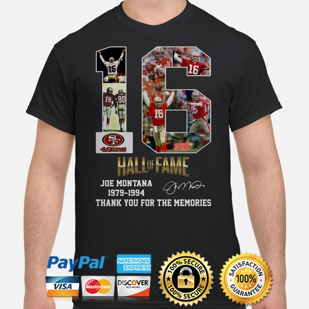 San Francisco 49ers 16 Hall Of Fame Joe Montana 1979 1994 Thank You For The Memories Shirt