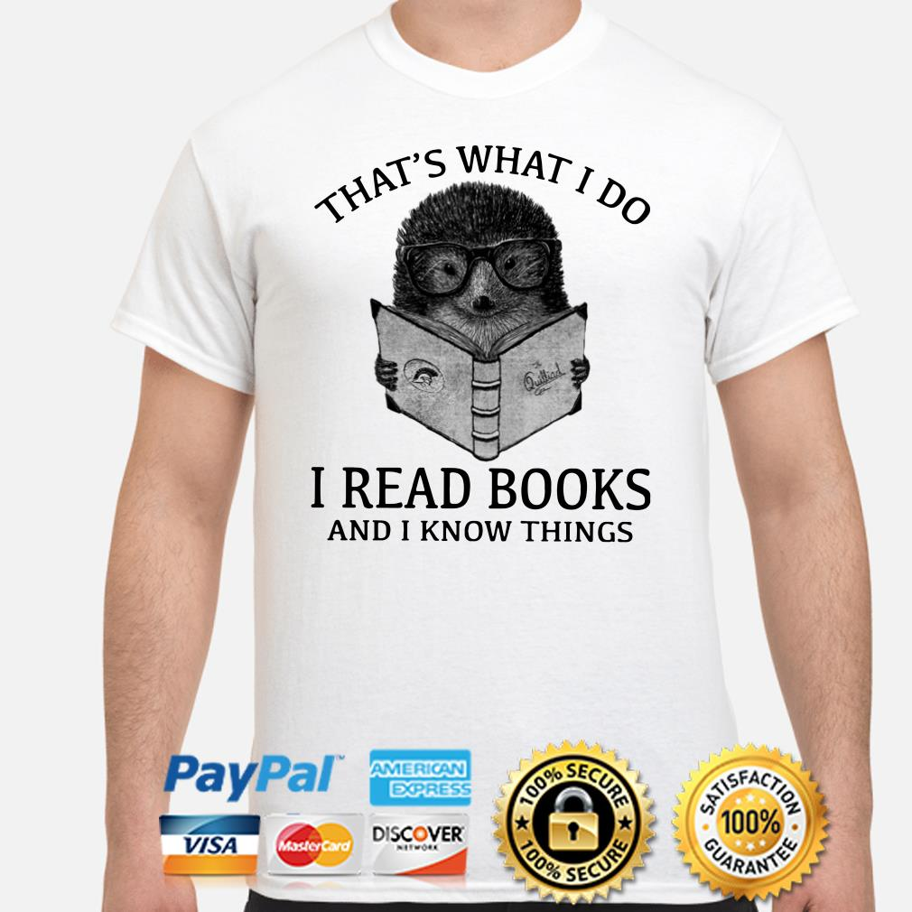 Hedgehog that's what I do I read books and I know things shirt