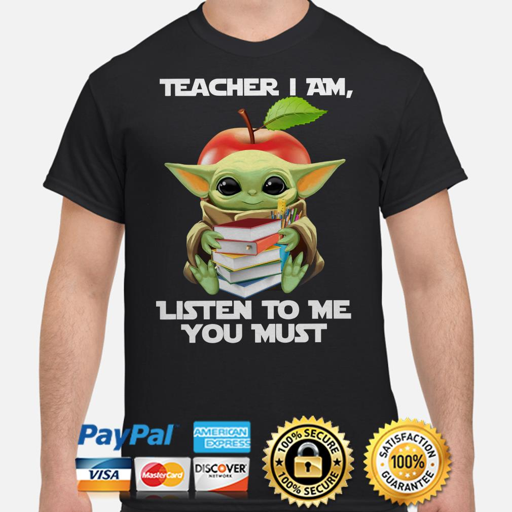 Baby Yoda Teacher I am listen to me you must shirt