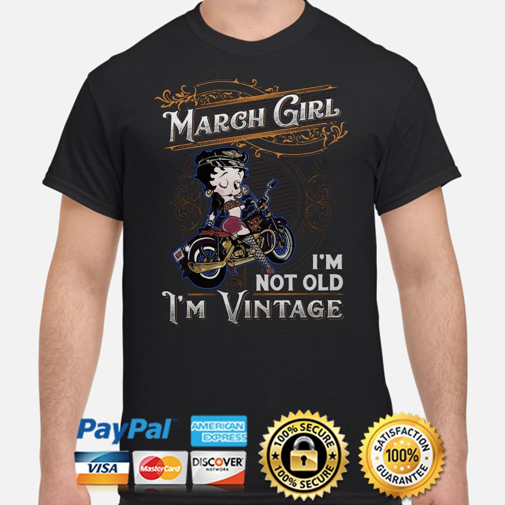 Betty Boops March girl I'm not old I'm vintage shirt