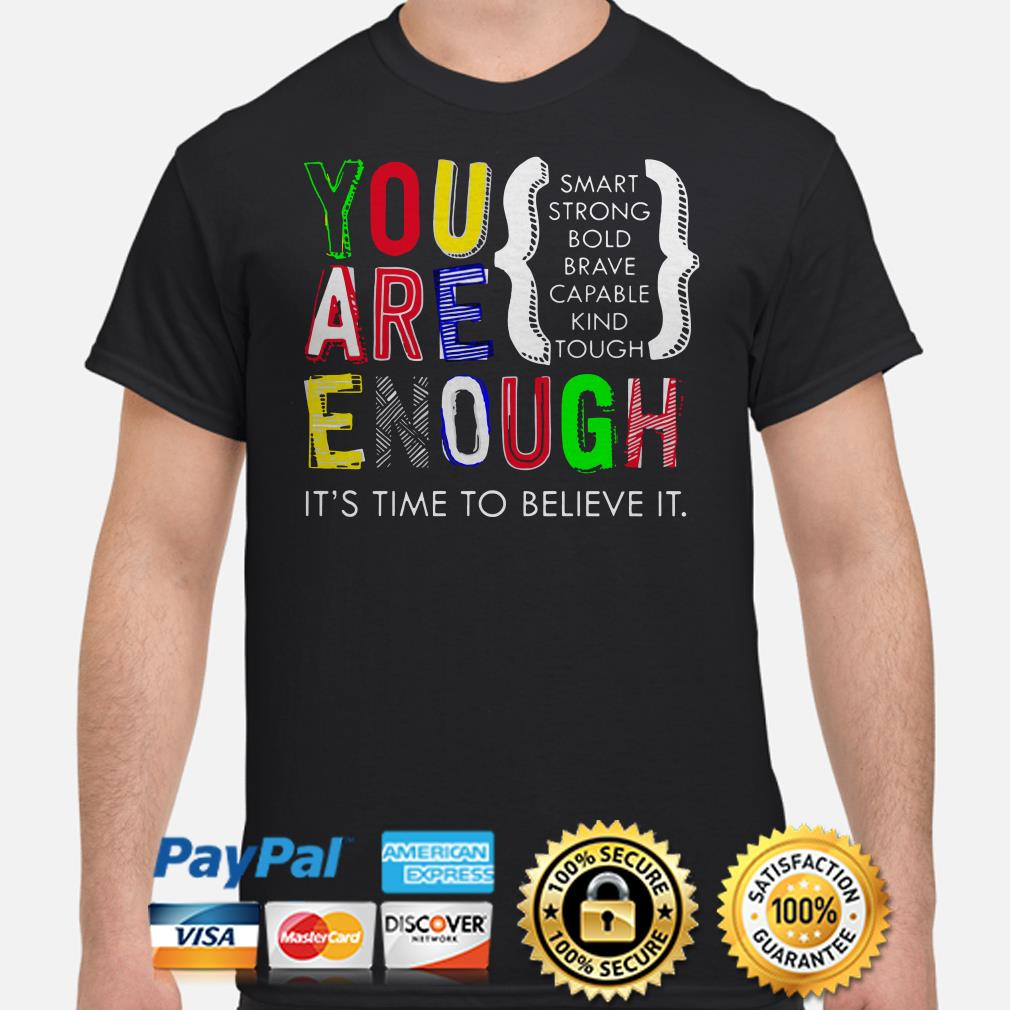 You are enough smart strong bold it's time to believe it shirt