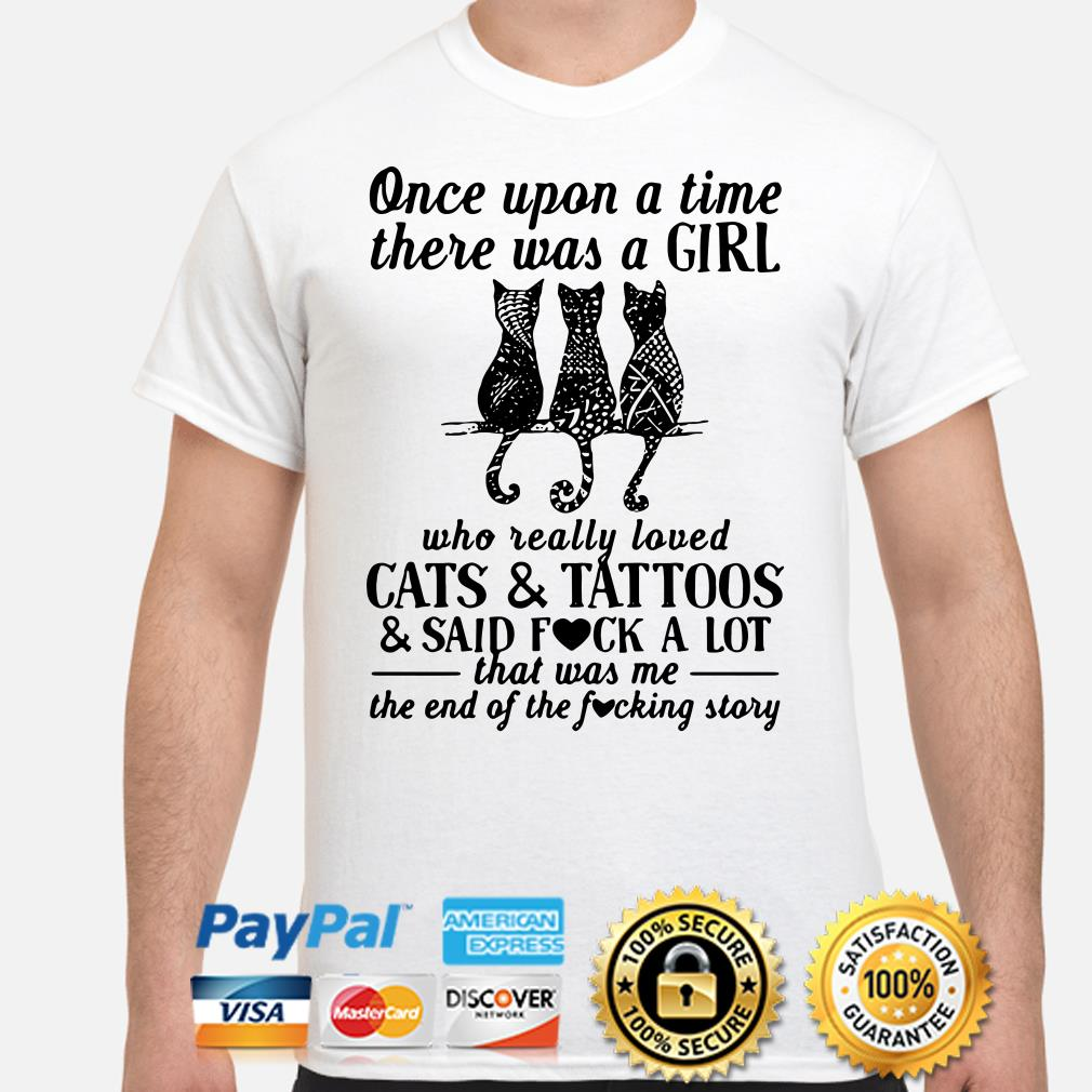 Once upon a time there was a girl who really loved cats and tattoos and said fuck a lot shirt