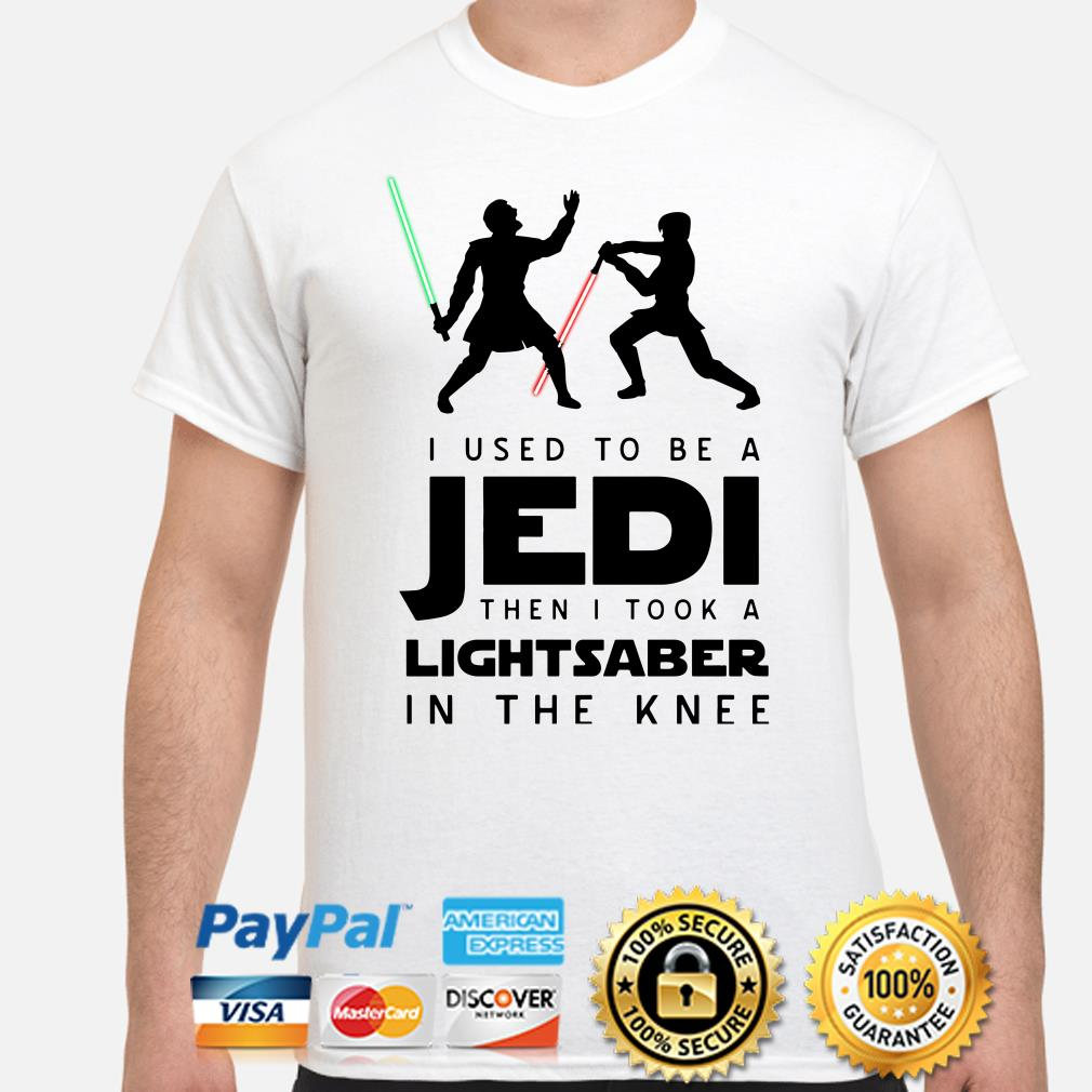 I use to be a Jedi then I took a Lightsaber in the Knee shirt