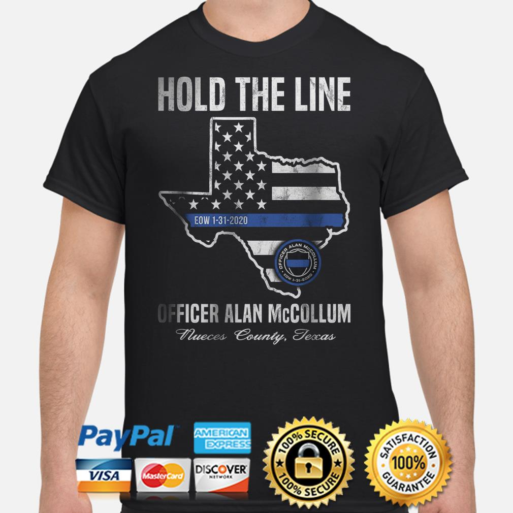 Hold the line officer Alan Mccollum Nueces County Texas shirt