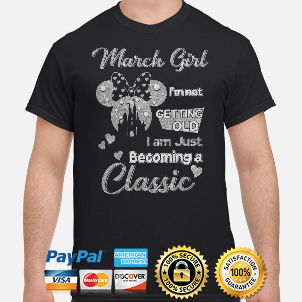 Minnie March girl I'm not getting old I am becoming a classic shirt