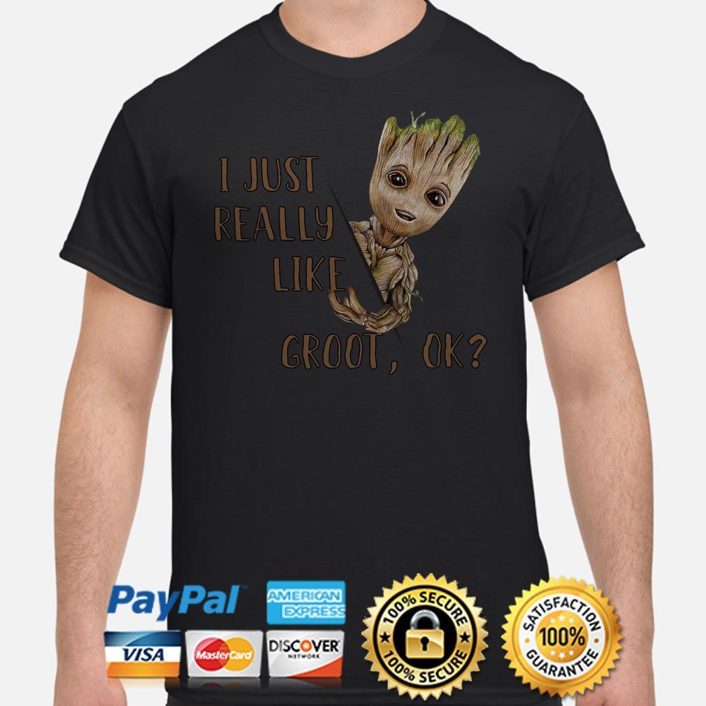 Groot I just really like Groot ok shirt