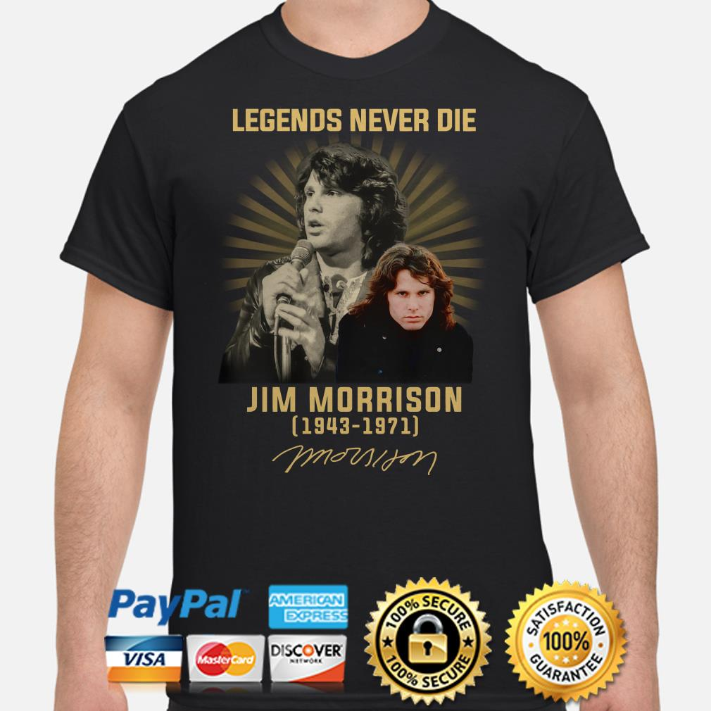 Legends Never die Jim Morrison 1943 1971 signature shirt