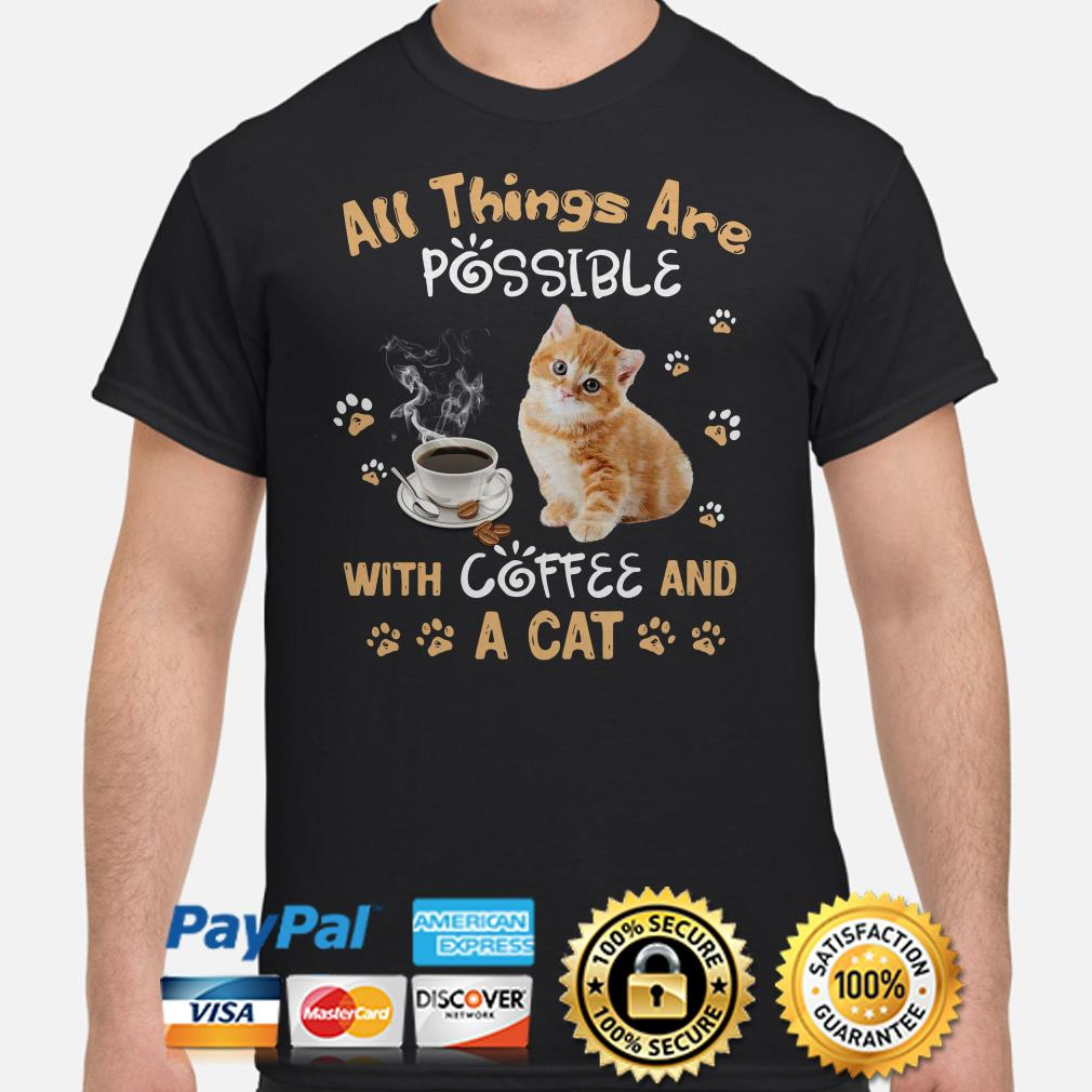 All things are possible with coffee and a cat shirt