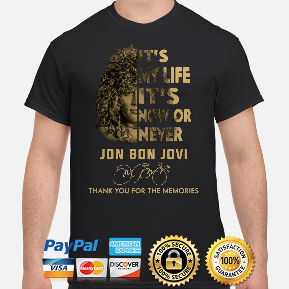 It's my life it's now or never Jon Bon Jovi signature shirt