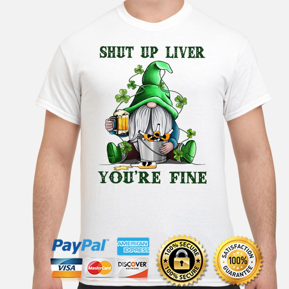 Gnomie Drink beers shut up liver you're fine St Patrick's day shirt