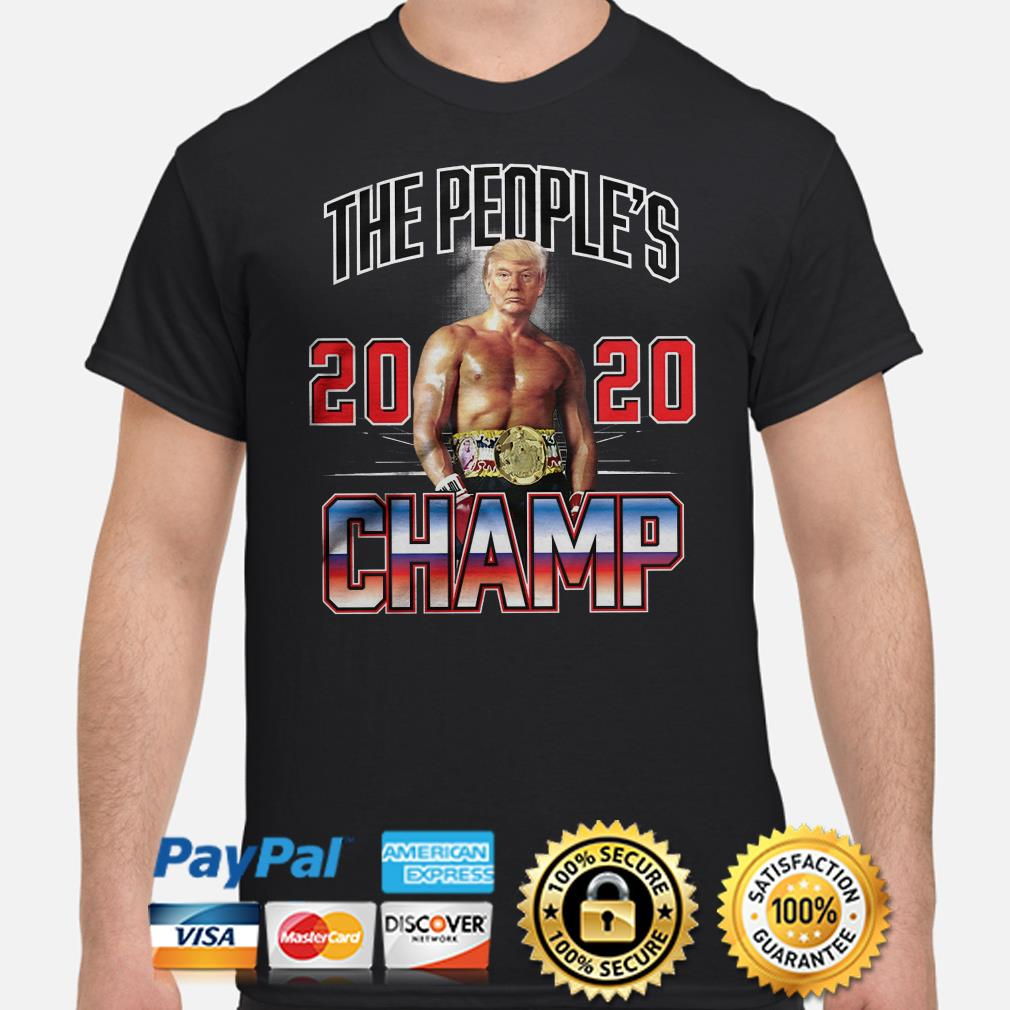 Trump the people's 2020 Champ shirt