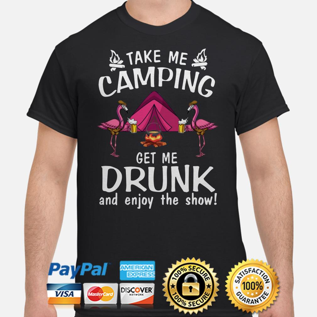 Flamingos take me camping get me drunk and enjoy the show shirt