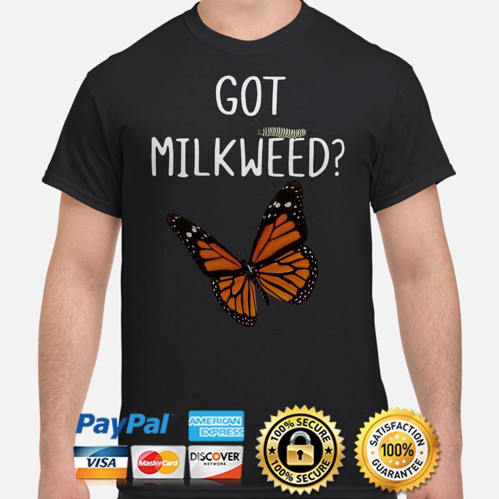 Got Milkweed butterfly bug shirt
