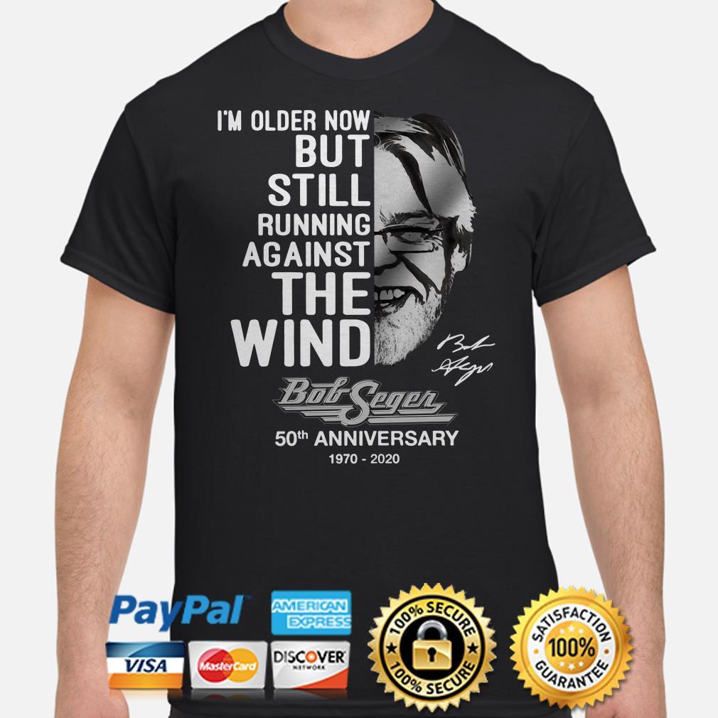 I'm older now but still running against the wind Bob Seger signature shirt