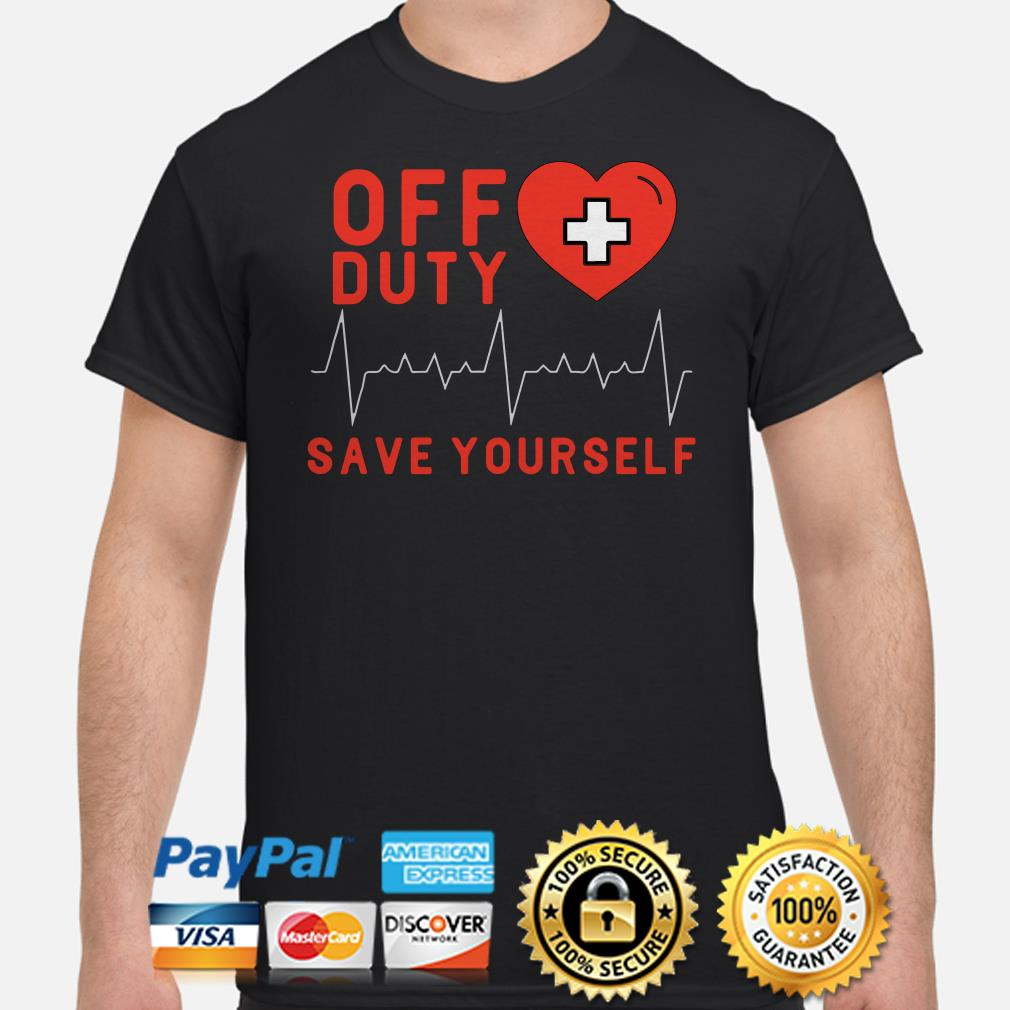 Off duty save yourself heartbeat shirt