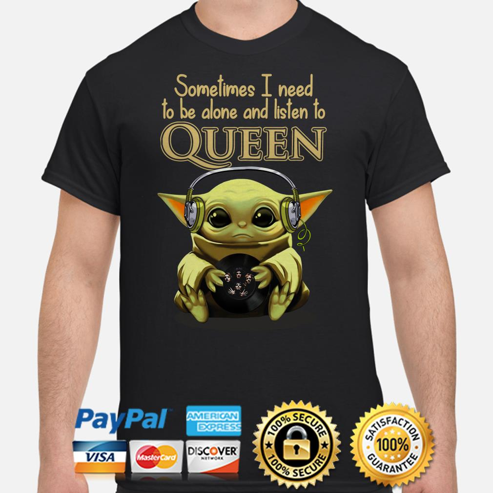 Baby Yoda sometimes I need to be alone and listen to Queen shirt