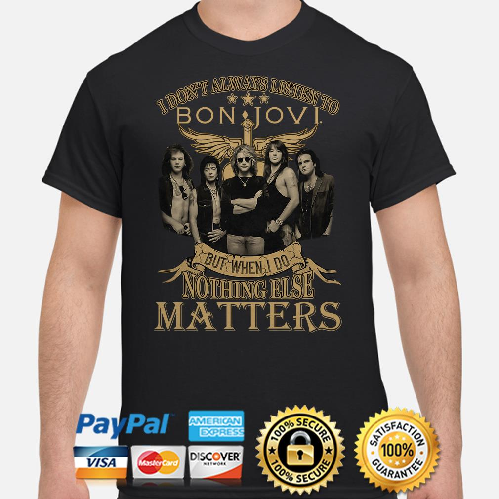 I don't always listen to Bon Jovi but when I do nothing else matters shirt